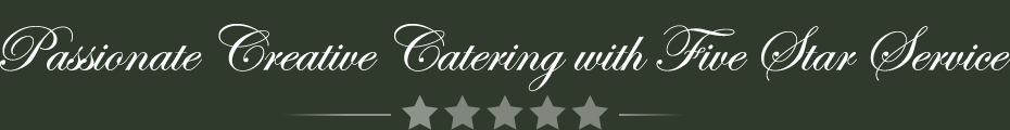 Passionate Creative Cateirng - Five Star Service